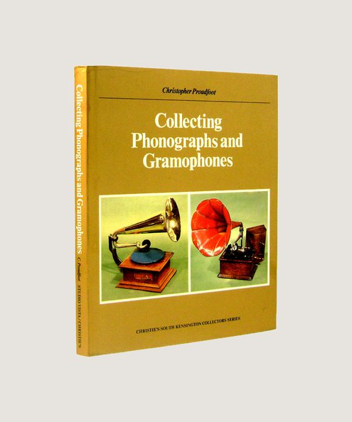 COLLECTING PHONOGRAPHS AND GRAMOPHONES  Proudfoot, Christopher