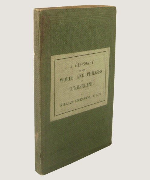 A Glossary of the Words and Phrases of Cumberland.  Dickinson, William.