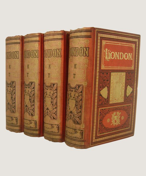 London (complete in 4 volumes) [bound with] Curiosities of London  Knight, Charles & Walford, E (editor) with Timbs, John