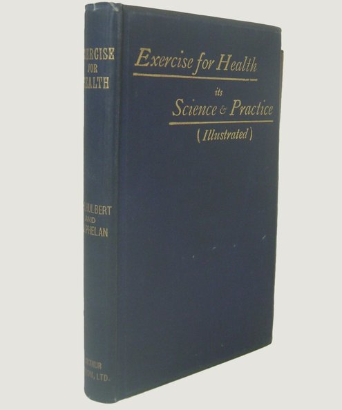 Exercise For Health.  Hulbert, H. H. & Phelan, Luis J.