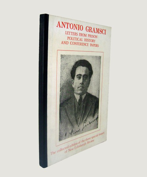 Letters From Prison, Political History and Conference Papers: The collected edition of three special issues of New Edinburgh Review.  Gramsci, Antonio.