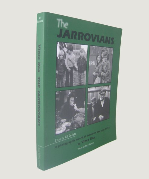 The Jarrovians: A Photographic Record of Jarrow in the year 1978.  Rea, Vince & Corlett, Alf