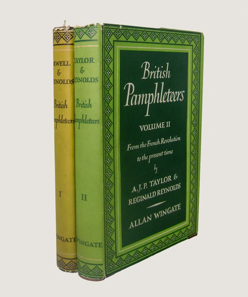 British Pamphleteers Volume One From the Sixteenth Century to the Eighteenth Century [with] Volume Two From the French Revolution to the Nineteen-Thirties [2 volume set].  Orwell, George & Reynolds, Reginald [and] Taylor, A.J.P. & Reynolds, Reginald.