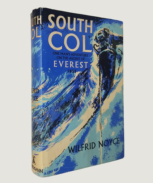 South Col: One Man's Adventure on the Ascent of Everest 1953.  Noyce, Wilfrid.