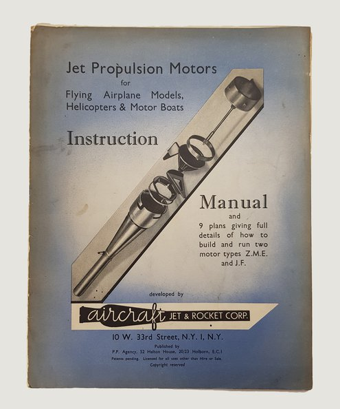 Jet Propulsion Motors for Flying Airplane Models, Helicopters and Motor Boats : Instruction Manual and 9 Plans, giving full details of how to build and run two motor types, Z.M.E. and J.F.