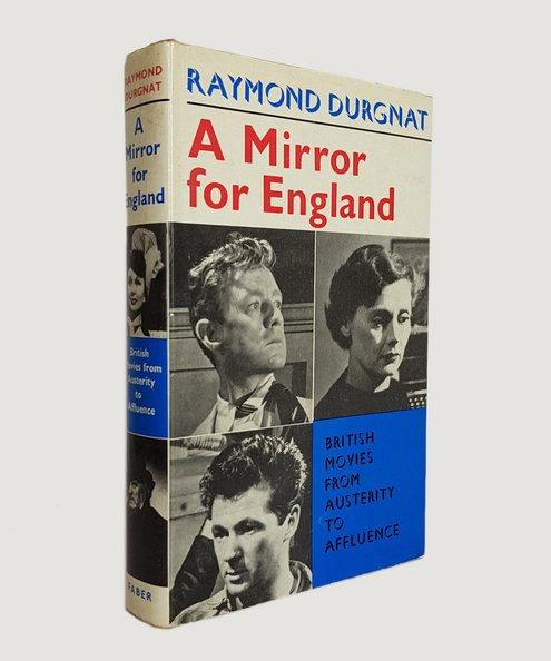 A Mirror for England: British Movies from Austerity to Affluence.  Durgnat, Raymond.