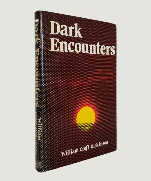 Dark Encounters: A Collection of Ghost Stories.  Dickinson, William Croft.